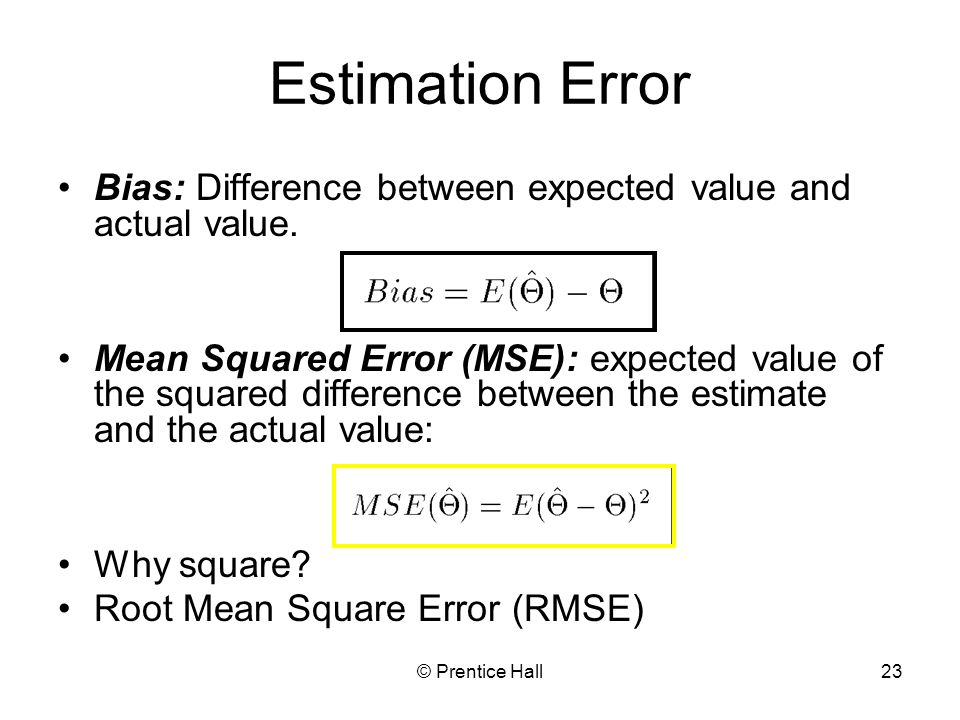 Estimation Error Bias: Difference between expected value and actual value.