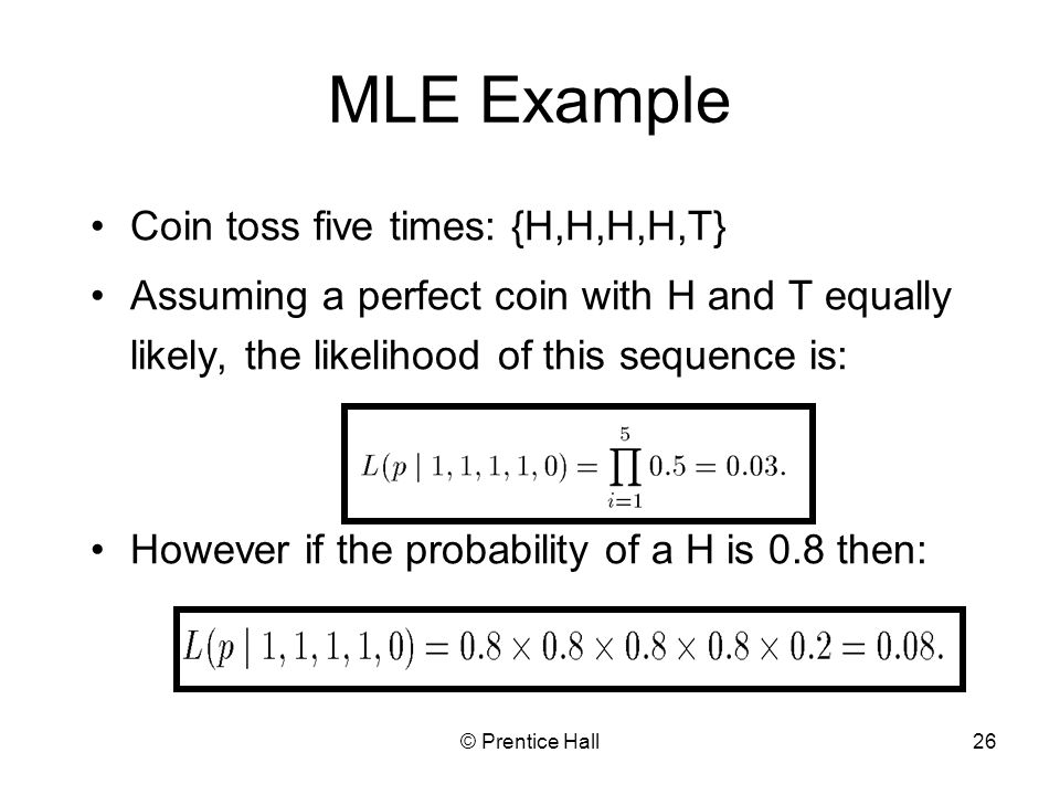 MLE Example Coin toss five times: {H,H,H,H,T}