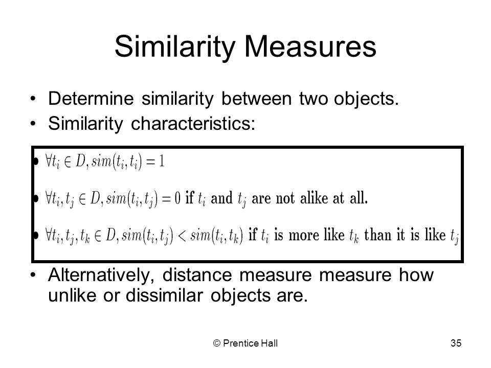 Similarity Measures Determine similarity between two objects.