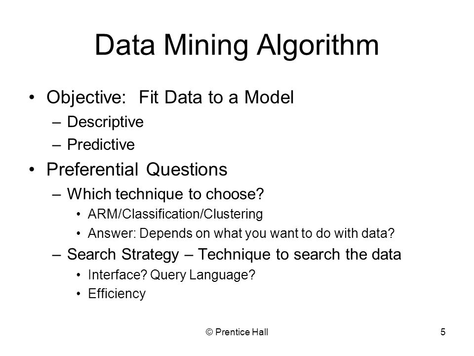 Data Mining Algorithm Objective: Fit Data to a Model
