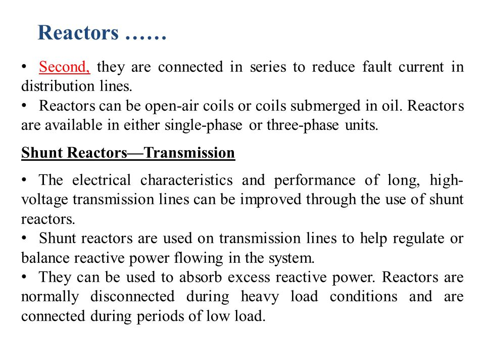 Reactors …… Second, they are connected in series to reduce fault current in distribution lines.