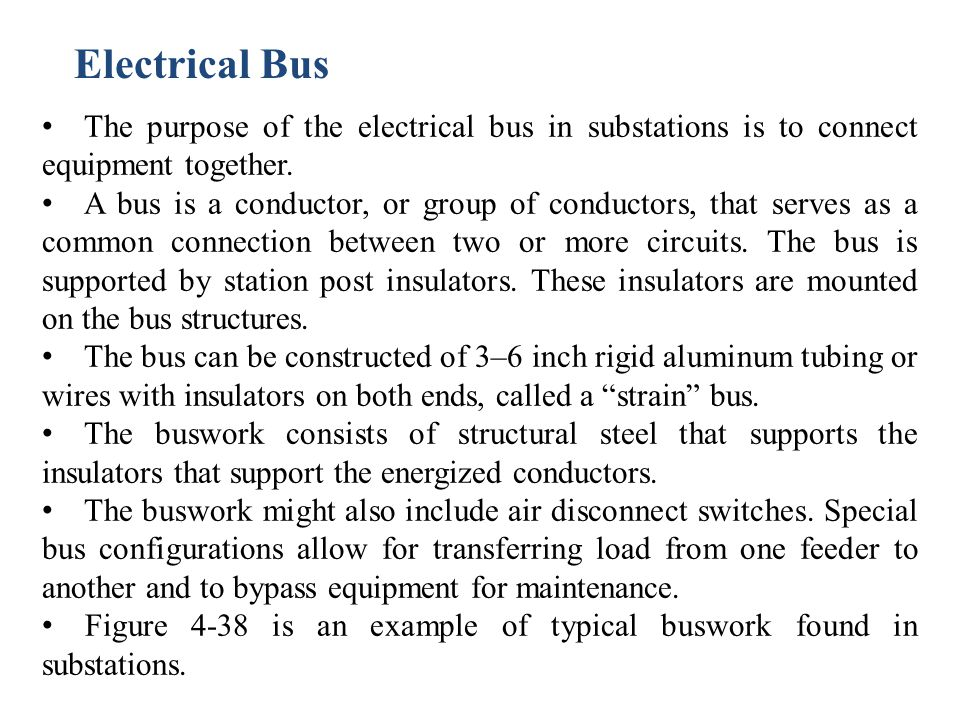 Electrical Bus The purpose of the electrical bus in substations is to connect equipment together.