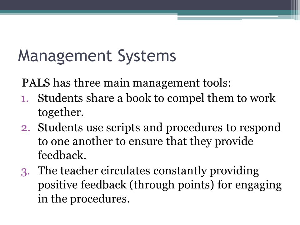 Management Systems PALS has three main management tools:
