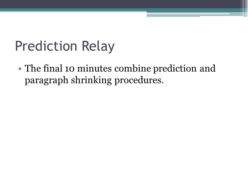 Prediction Relay The final 10 minutes combine prediction and paragraph shrinking procedures.