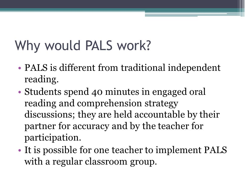 Why would PALS work PALS is different from traditional independent reading.