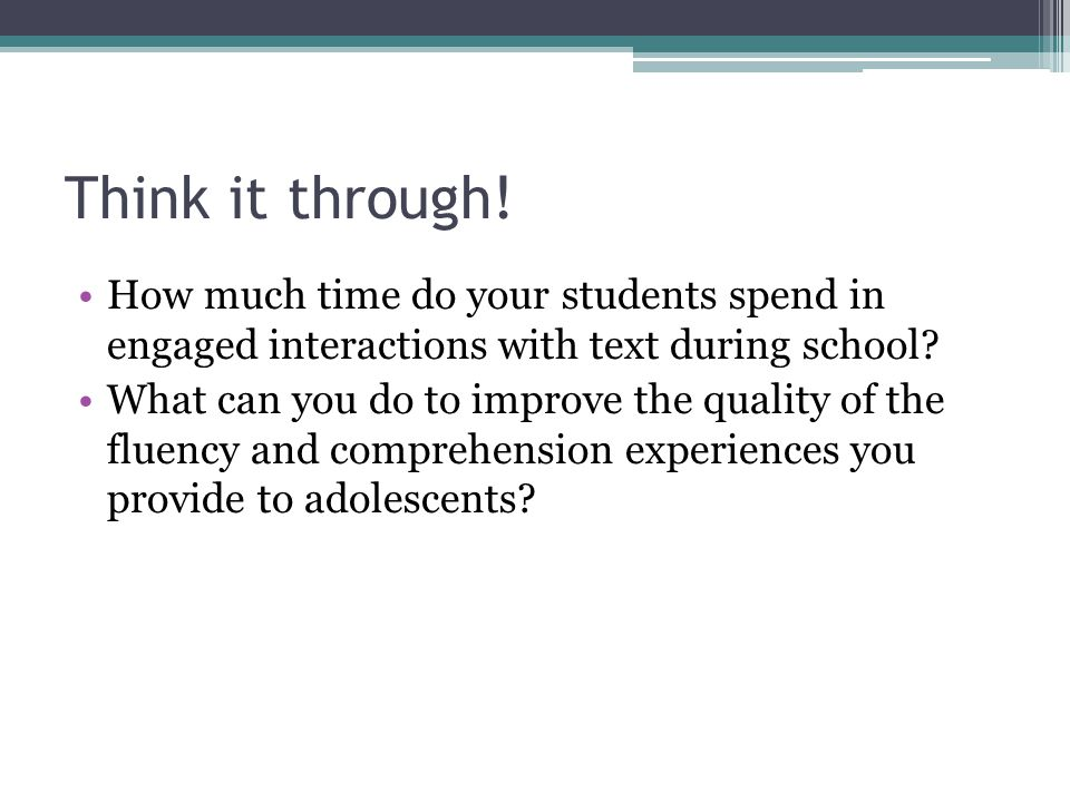 Think it through! How much time do your students spend in engaged interactions with text during school