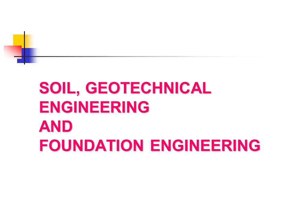 SOIL, GEOTECHNICAL ENGINEERING AND FOUNDATION ENGINEERING