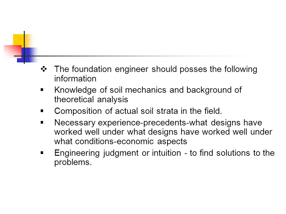 The foundation engineer should posses the following information