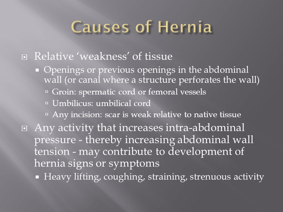 Causes of Hernia Relative 'weakness' of tissue