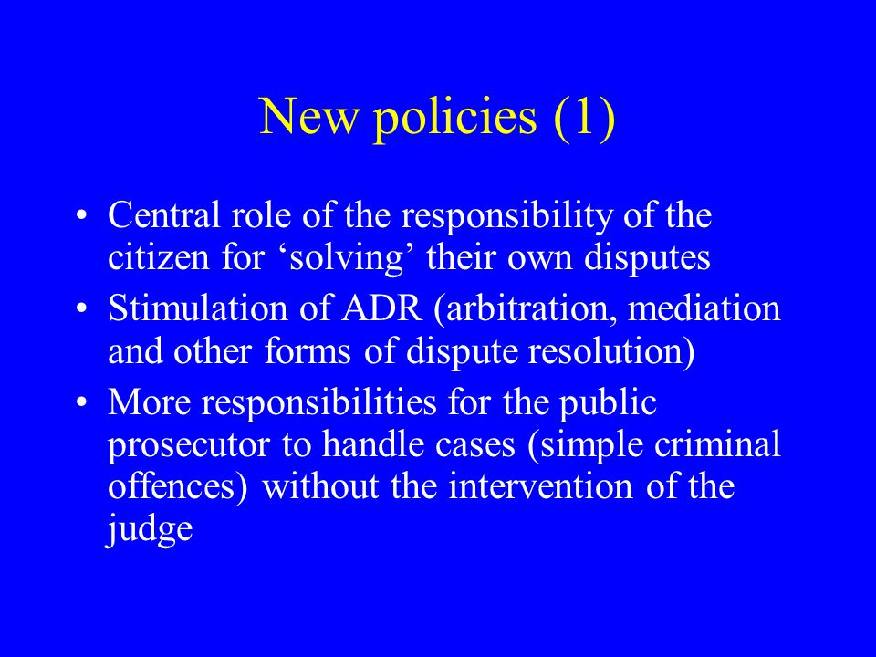 New policies (1) Central role of the responsibility of the citizen for 'solving' their own disputes.