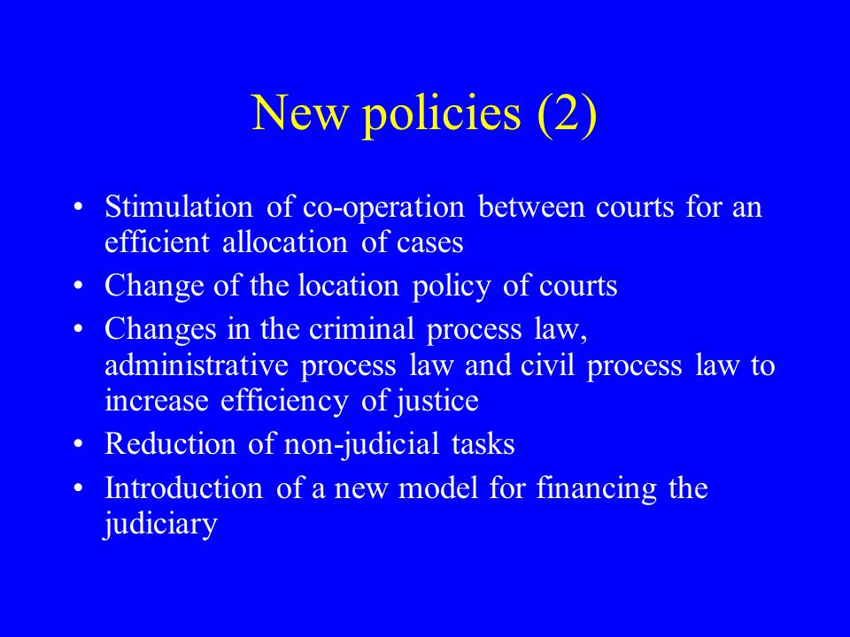 New policies (2) Stimulation of co-operation between courts for an efficient allocation of cases. Change of the location policy of courts.