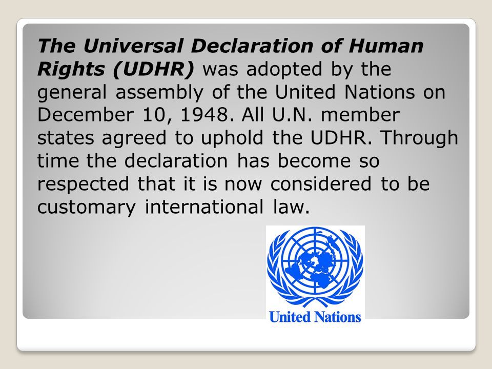 The Universal Declaration of Human Rights (UDHR) was adopted by the general assembly of the United Nations on December 10, 1948.