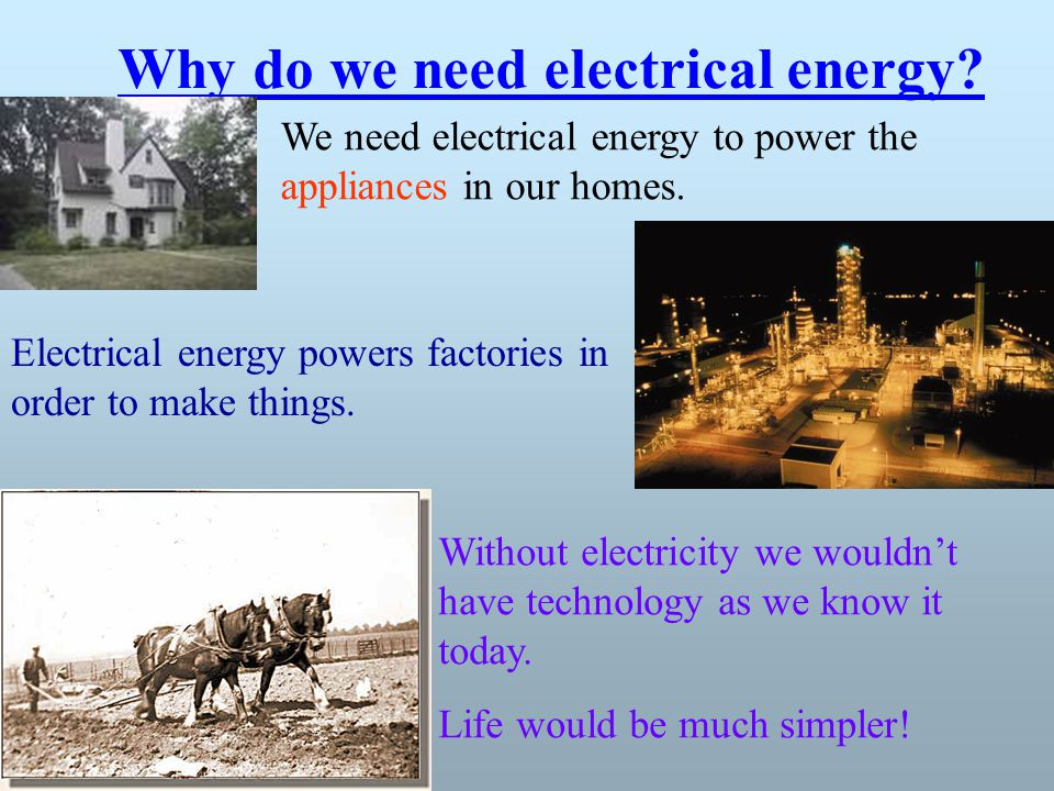 Why do we need electrical energy