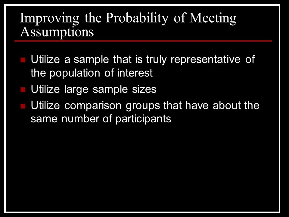 Improving the Probability of Meeting Assumptions