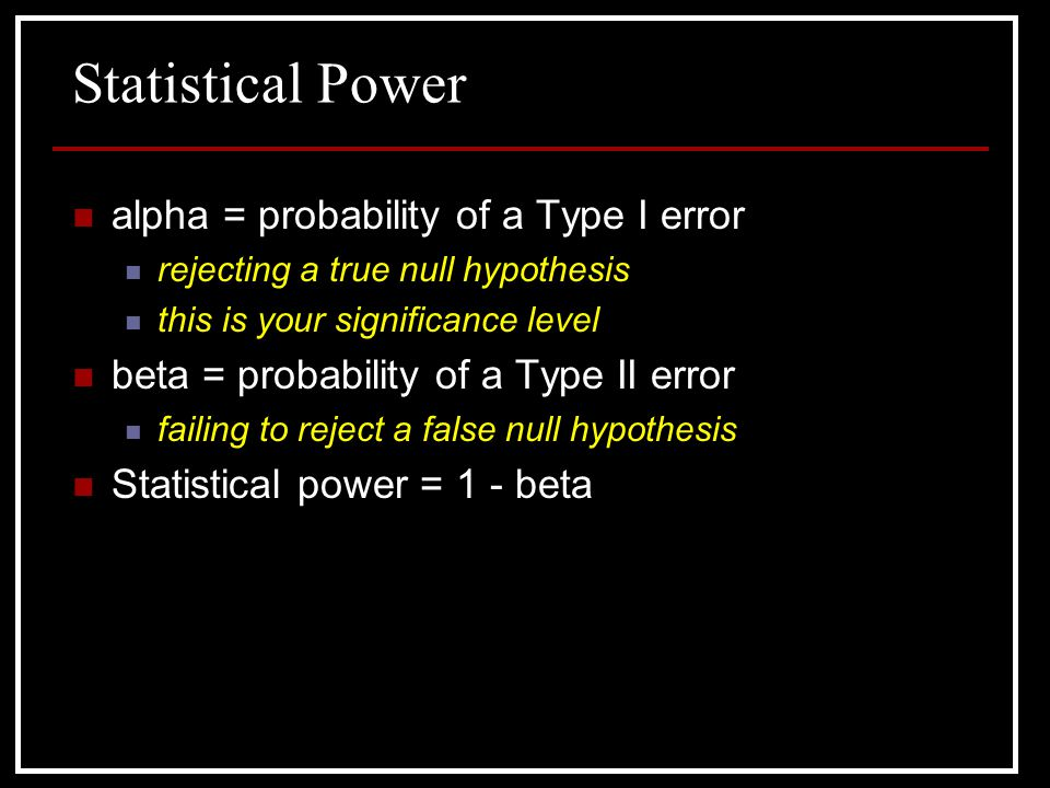 Statistical Power alpha = probability of a Type I error