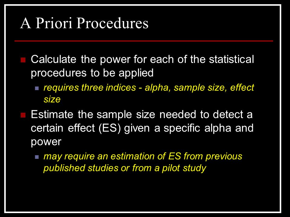 A Priori Procedures Calculate the power for each of the statistical procedures to be applied.