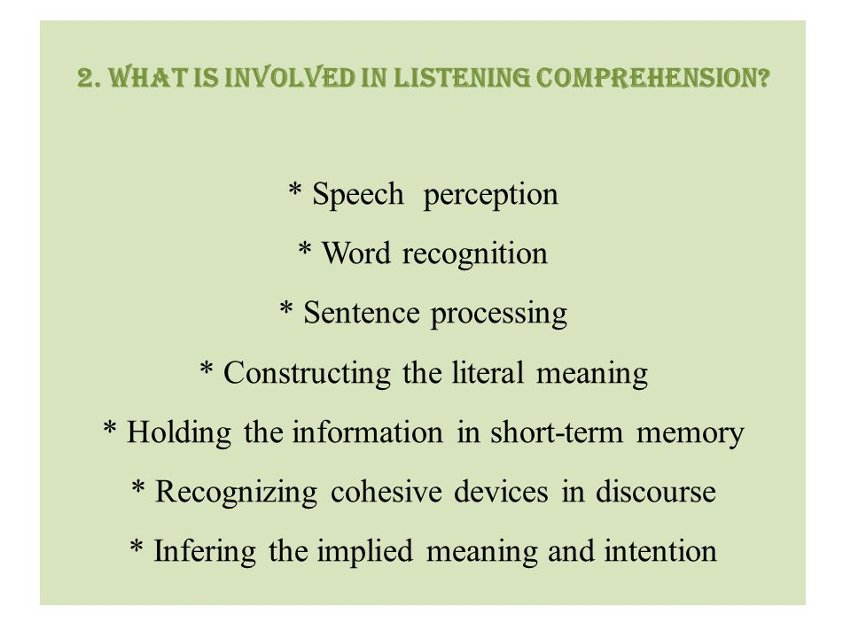 2. What is involved in listening comprehension. Speech perception