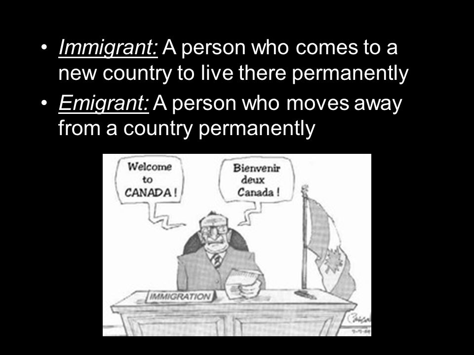 Immigrant: A person who comes to a new country to live there permanently