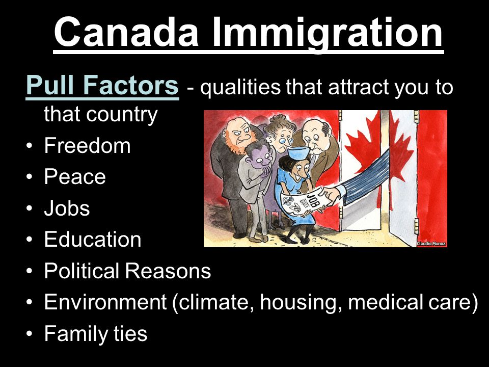 Canada Immigration Pull Factors - qualities that attract you to that country. Freedom. Peace. Jobs.