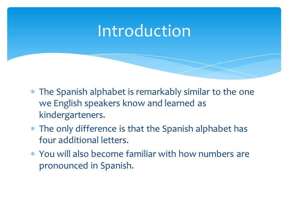 introduction the spanish alphabet is remarkably similar to the one we english speakers know and learned