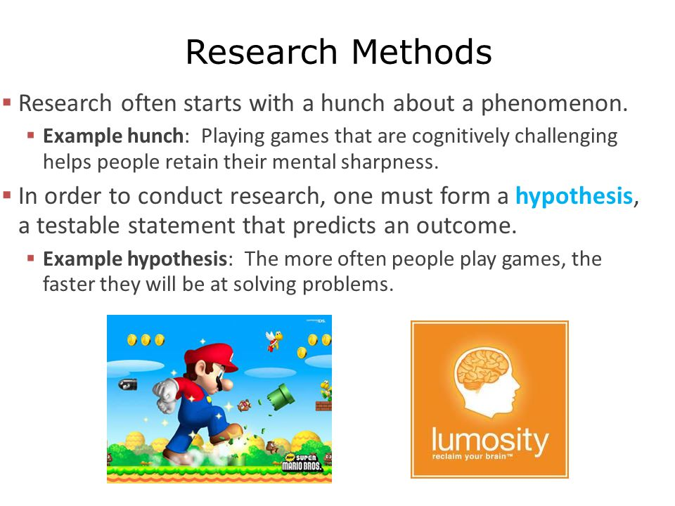 Research Methods Research often starts with a hunch about a phenomenon.
