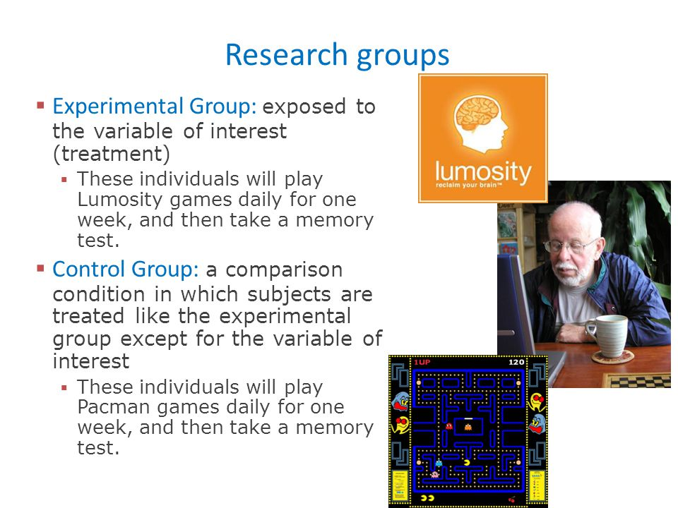 Research groups Experimental Group: exposed to the variable of interest (treatment)