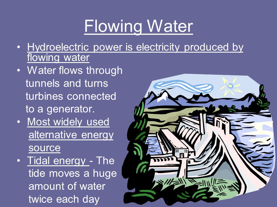 Flowing Water Hydroelectric power is electricity produced by flowing water. Water flows through. tunnels and turns.