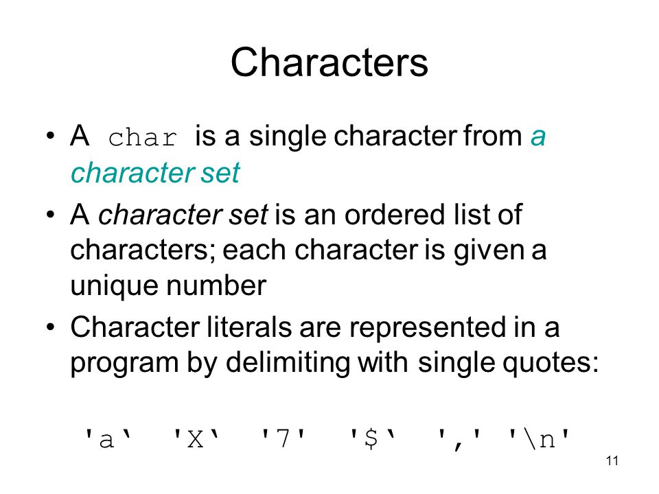 Characters A char is a single character from a character set