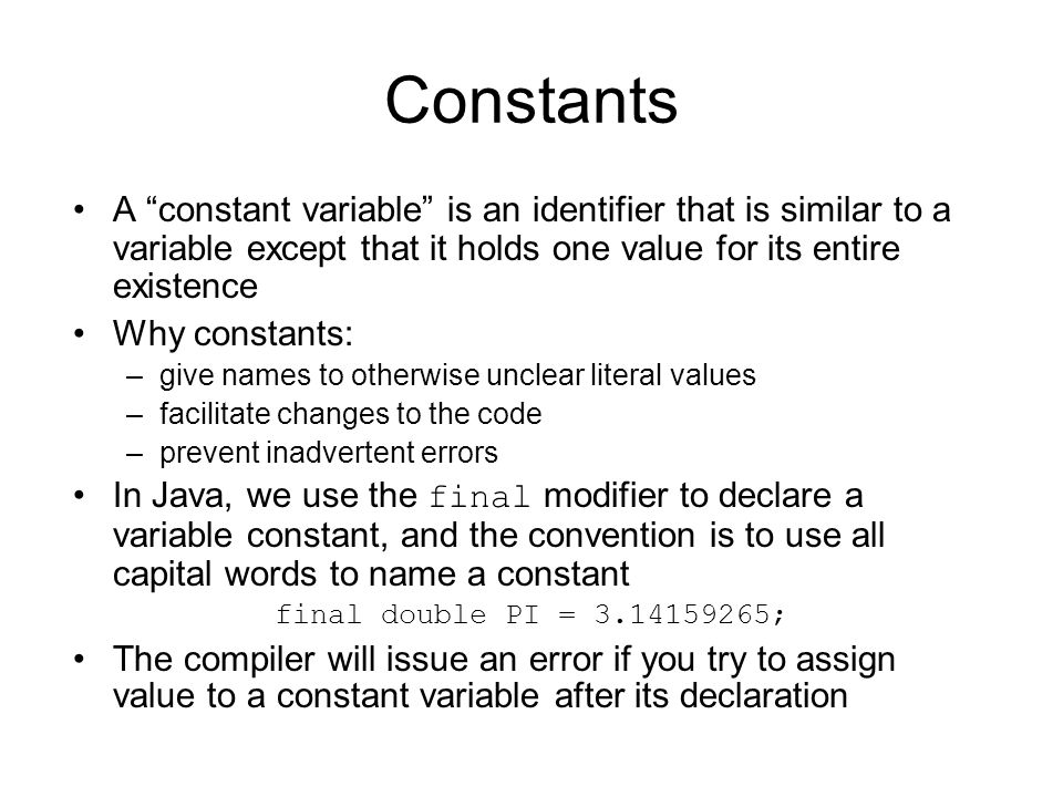 Constants A constant variable is an identifier that is similar to a variable except that it holds one value for its entire existence.