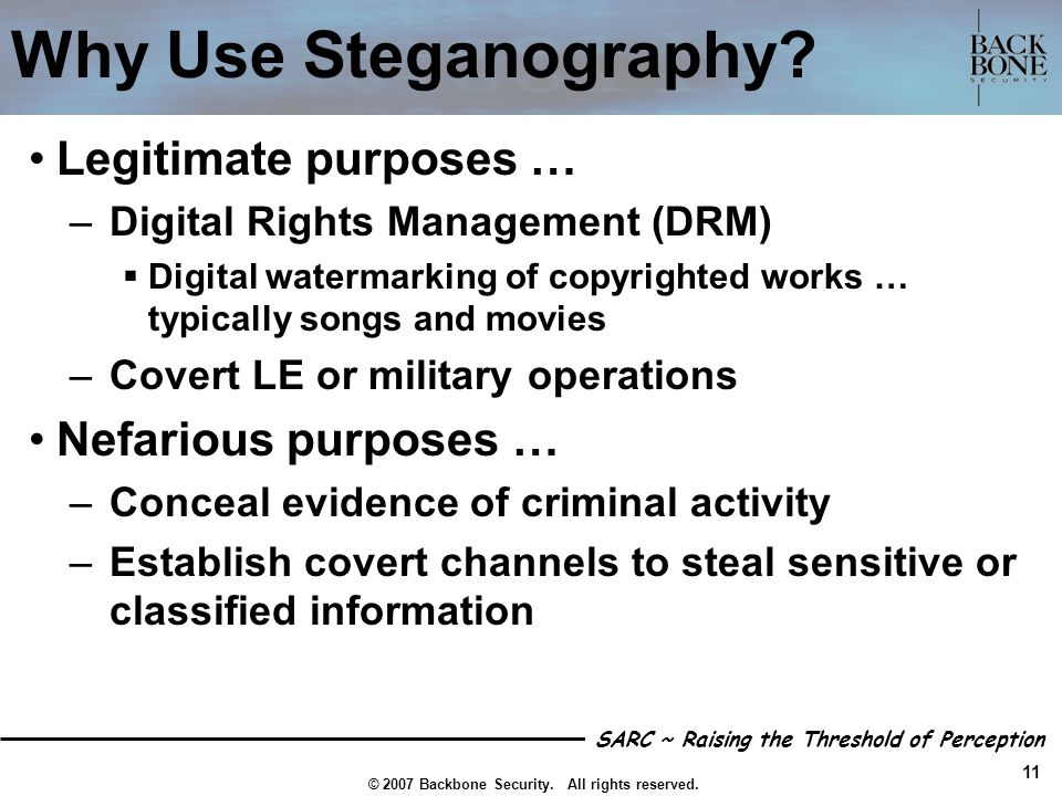 Why Use Steganography Legitimate purposes … Nefarious purposes …