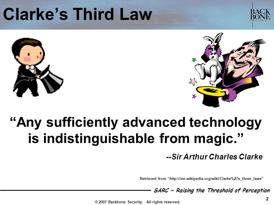 Clarke's Third Law Any sufficiently advanced technology