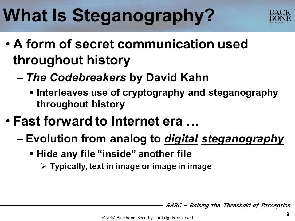 What Is Steganography A form of secret communication used throughout history. The Codebreakers by David Kahn.