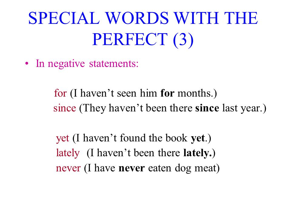 SPECIAL WORDS WITH THE PERFECT (3)