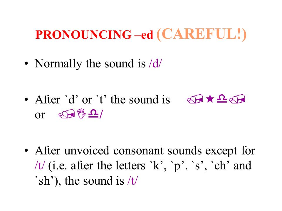 PRONOUNCING –ed (CAREFUL!)