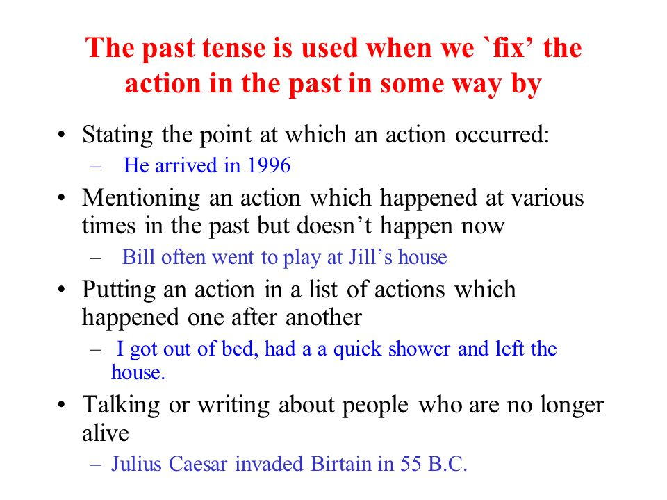The past tense is used when we `fix' the action in the past in some way by