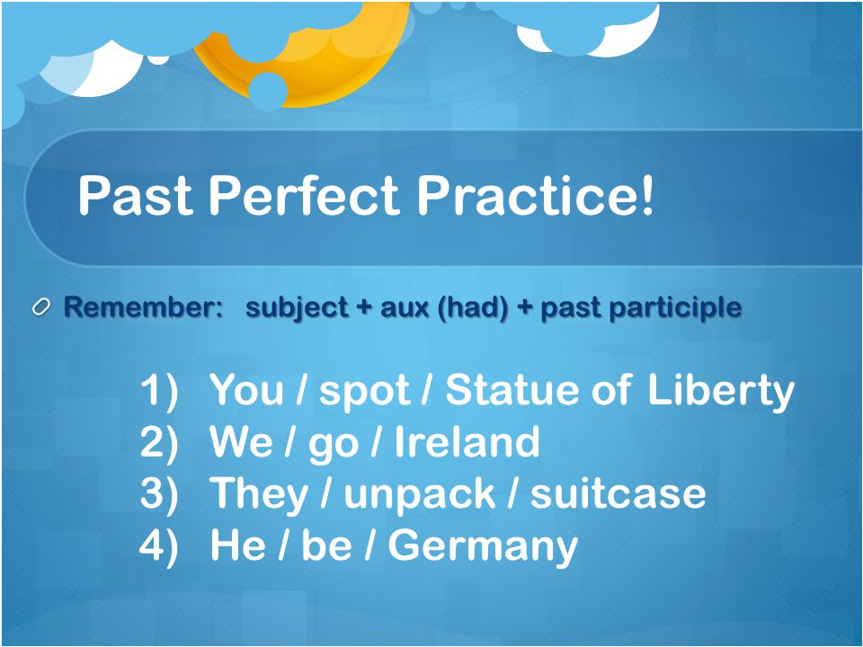 Past Perfect Practice! You / spot / Statue of Liberty