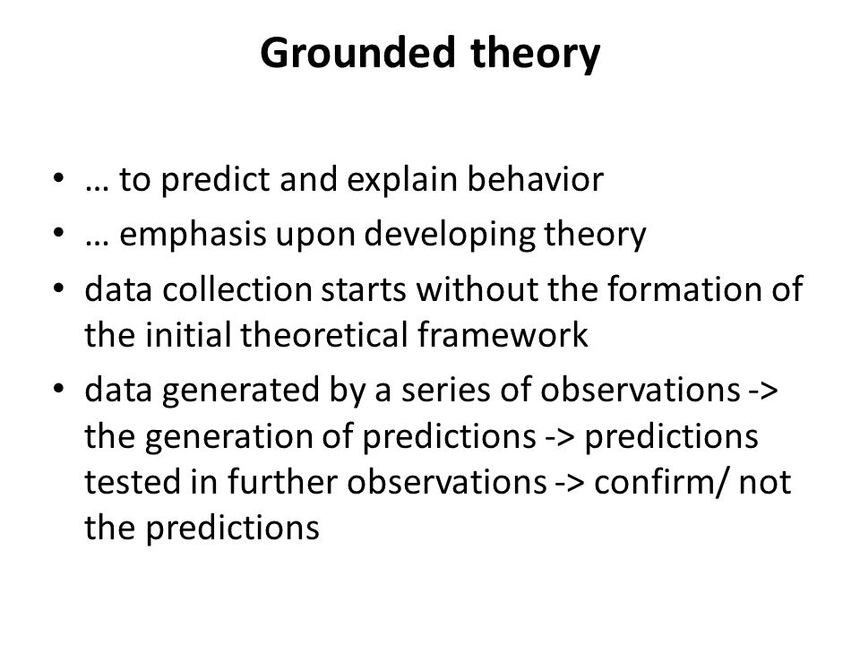 Grounded theory … to predict and explain behavior
