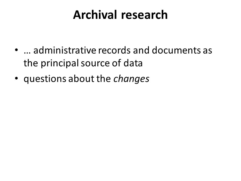 Archival research … administrative records and documents as the principal source of data.