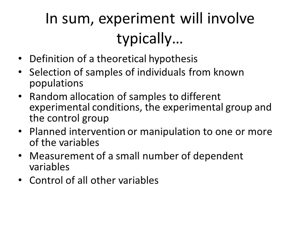 In sum, experiment will involve typically…