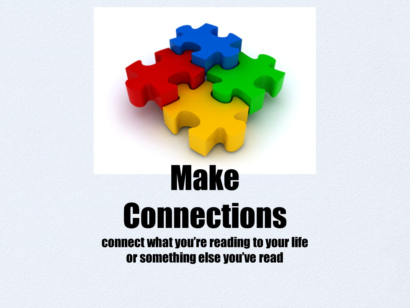 Make Connections connect what you're reading to your life