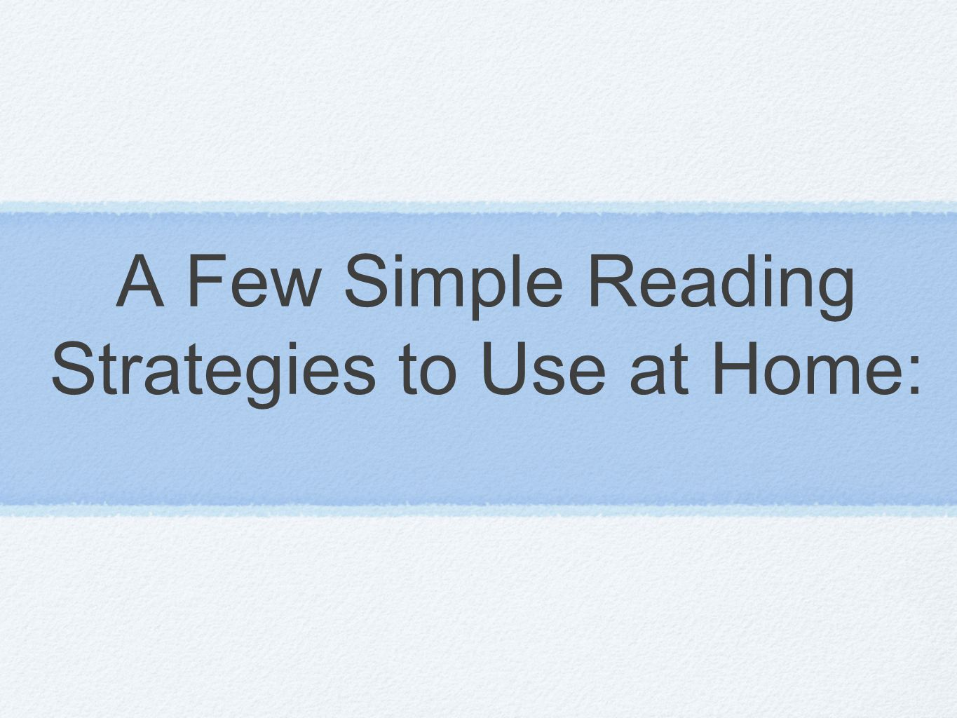 A Few Simple Reading Strategies to Use at Home: