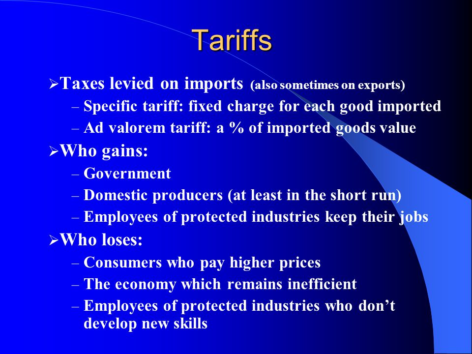 Tariffs Taxes levied on imports (also sometimes on exports) Who gains: