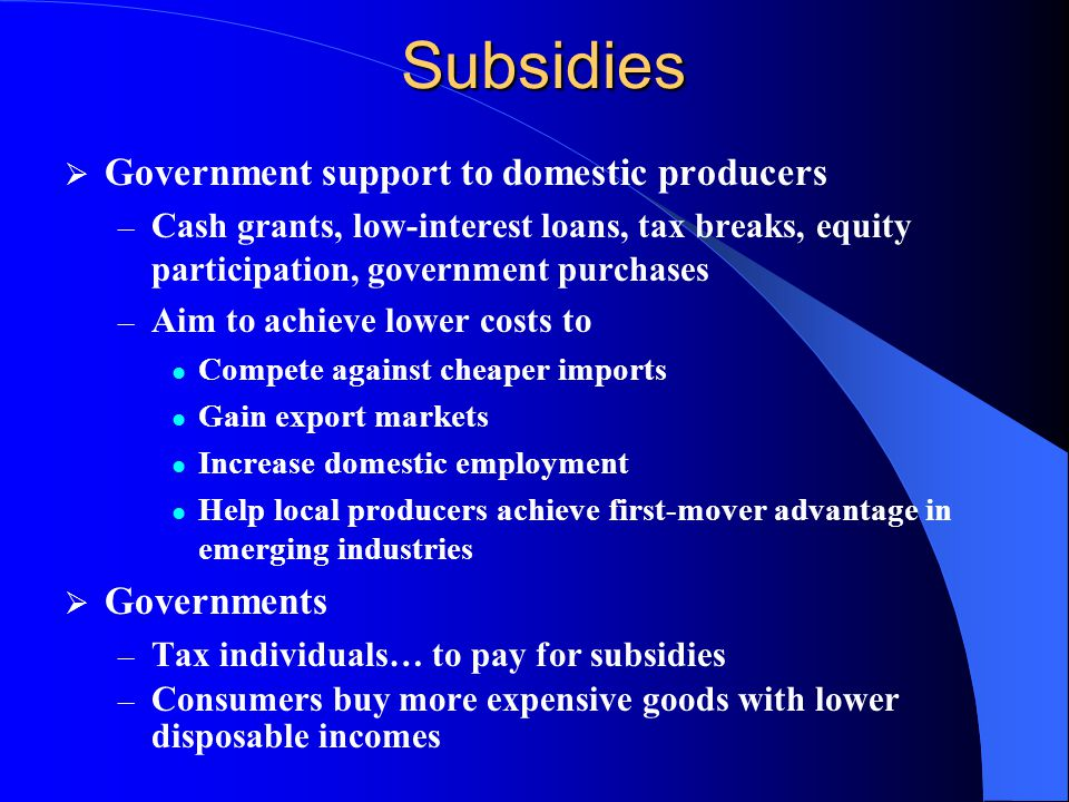 Subsidies Government support to domestic producers Governments