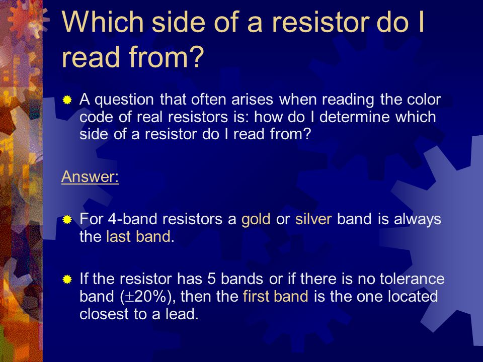 Which side of a resistor do I read from