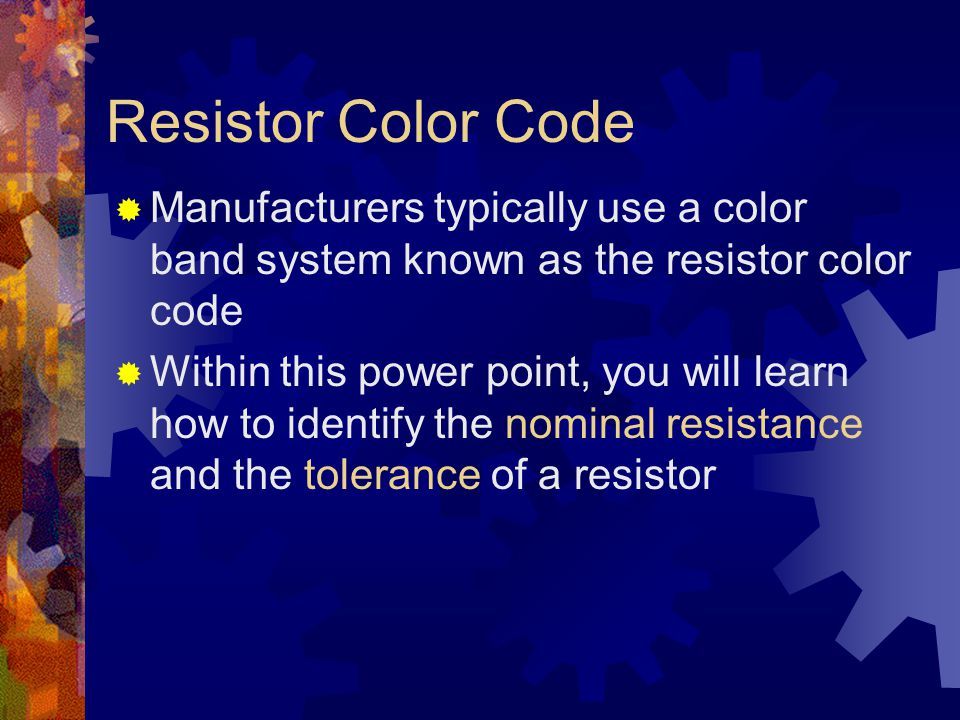 Resistor Color Code Manufacturers typically use a color band system known as the resistor color code.