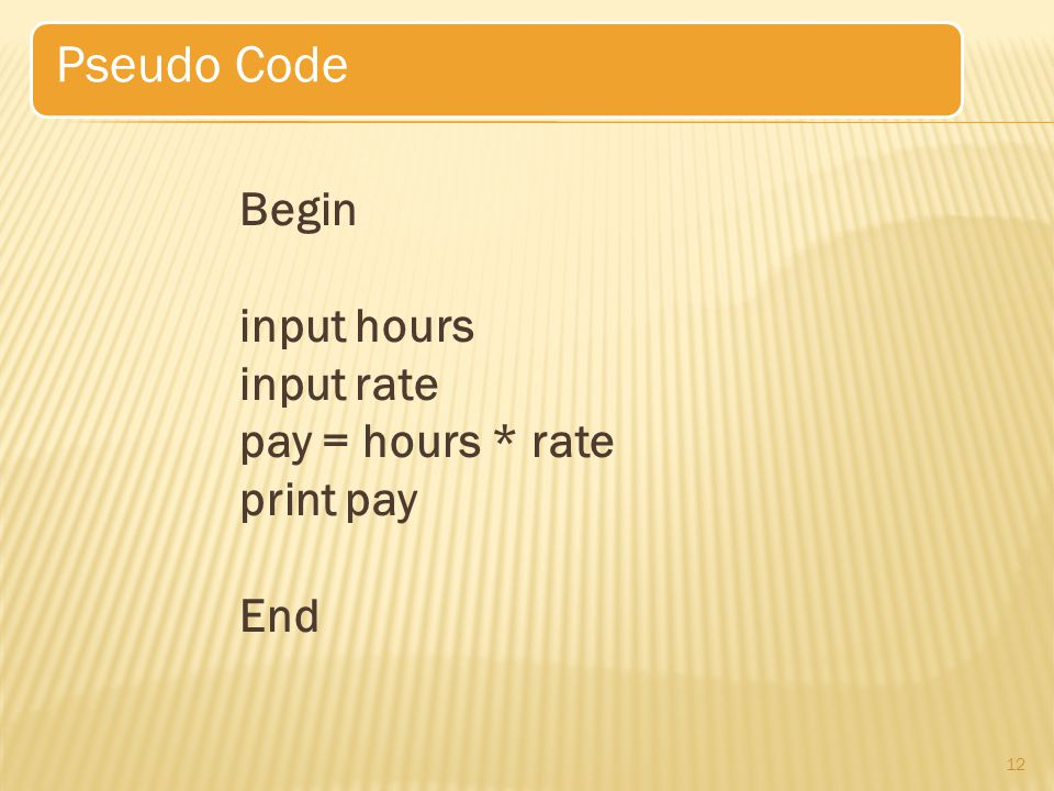 Pseudo Code Begin input hours input rate pay = hours * rate print pay