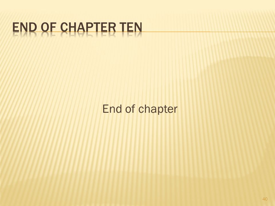End of Chapter TEN End of chapter