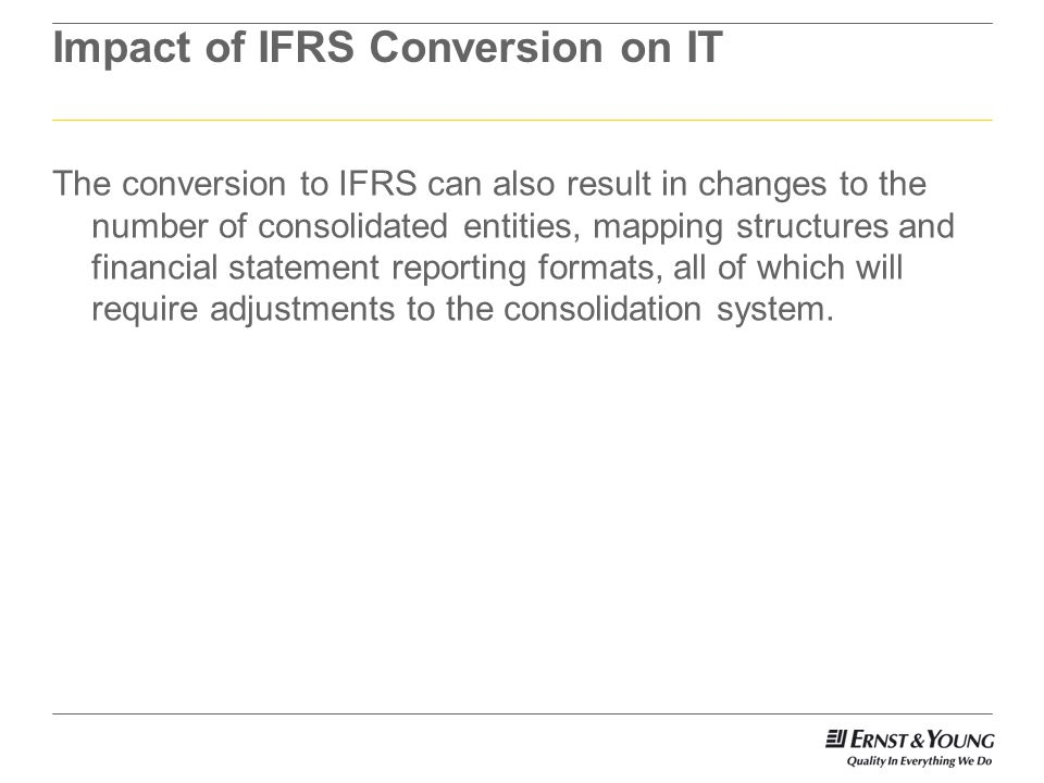 Implications of ifrs by dr martin ikpehai martin ey ppt download the conversion to ifrs can also result in changes to the number of consolidated entities mapping structures and financial statement reporting formats maxwellsz