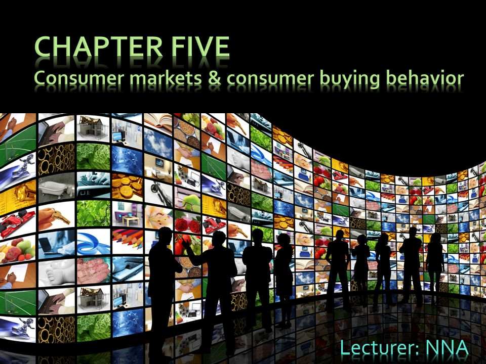 CHAPTER FIVE Consumer markets & consumer buying behavior