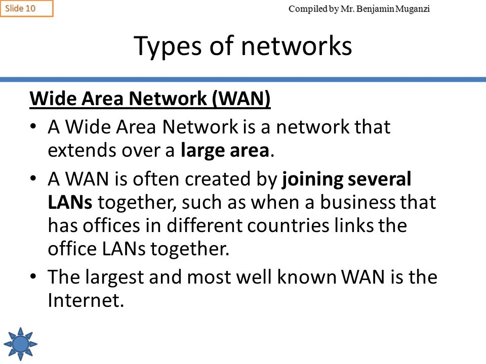 Types of networks Wide Area Network (WAN)